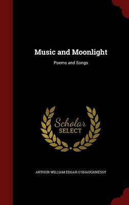 Music and Moonlight: Poems and Songs