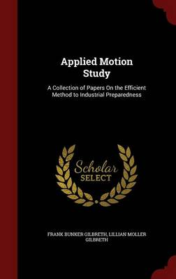 Applied Motion Study: A Collection of Papers on the Efficient Method to Industrial Preparedness