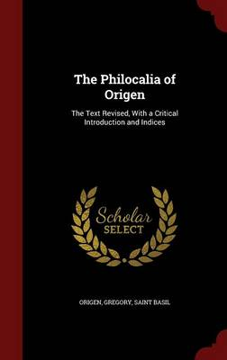 The Philocalia of Origen: The Text Revised, with a Critical Introduction and Indices