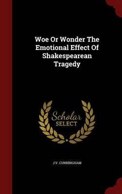 Woe or Wonder the Emotional Effect of Shakespearean Tragedy