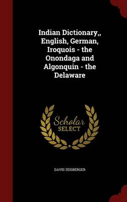 Indian Dictionary, English, German, Iroquois - The Onondaga and Algonquin - The Delaware