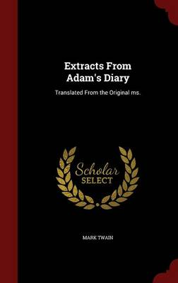 Extracts from Adam's Diary: Translated from the Original Ms.