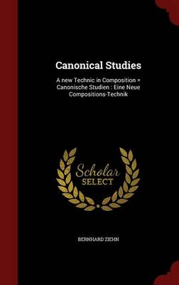 Canonical Studies: A New Technic in Composition = Canonische Studien: Eine Neue Compositions-Technik