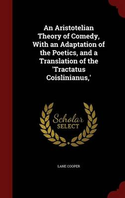 An Aristotelian Theory of Comedy, with an Adaptation of the Poetics, and a Translation of the 'Tractatus Coislinianus, '