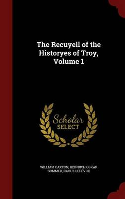 The Recuyell of the Historyes of Troy, Volume 1