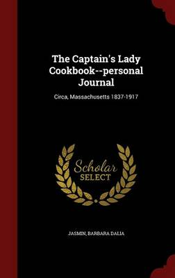 The Captain's Lady Cookbook--Personal Journal: Circa, Massachusetts 1837-1917