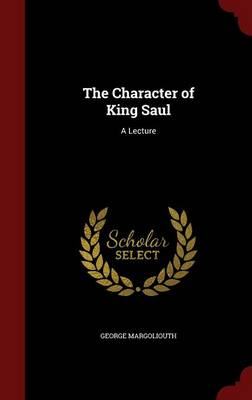The Character of King Saul: A Lecture