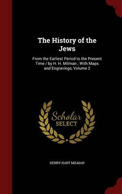 The History of the Jews: From the Earliest Period to the Present Time / By H. H. Milman; With Maps and Engravings, Volume 2