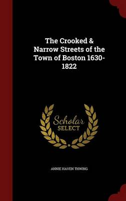 The Crooked & Narrow Streets of the Town of Boston 1630-1822