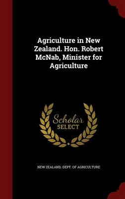 Agriculture in New Zealand. Hon. Robert McNab, Minister for Agriculture