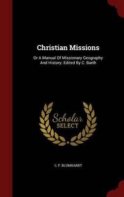 Christian Missions: Or a Manual of Missionary Geography and History: Edited by C. Barth