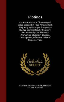 Plotinos: Complete Works, in Chronological Order, Grouped in Four Periods: With Biography by Porphyry, Eunapius, & Suidas, Commentary by Porphyry, Illustrations by Jamblichus & Ammonius, Studies in Sources, Development, Influence; Index of Subjects, Thou