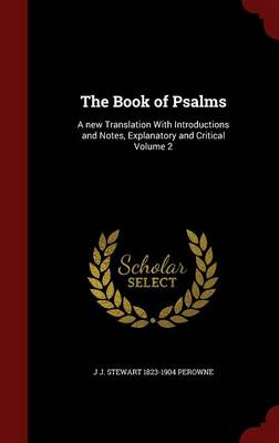 The Book of Psalms: A New Translation with Introductions and Notes, Explanatory and Critical Volume 2