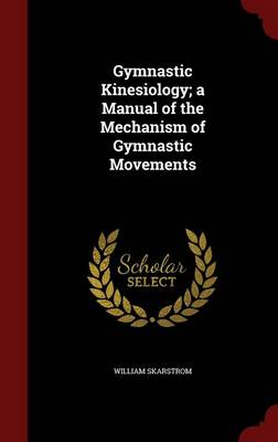 Gymnastic Kinesiology; A Manual of the Mechanism of Gymnastic Movements