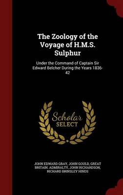 The Zoology of the Voyage of H.M.S. Sulphur: Under the Command of Captain Sir Edward Belcher During the Years 1836-42
