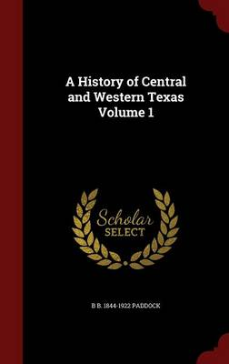 A History of Central and Western Texas; Volume 1