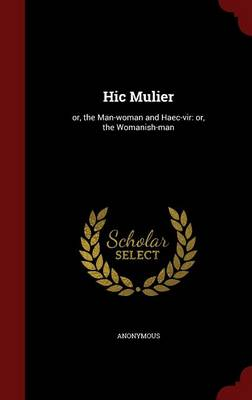 Hic Mulier: Or, the Man-Woman and Haec-Vir: Or, the Womanish-Man