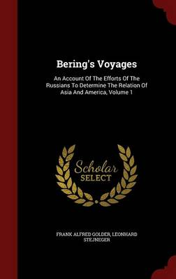 Bering's Voyages: An Account of the Efforts of the Russians to Determine the Relation of Asia and America, Volume 1