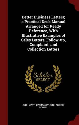 Better Business Letters; A Practical Desk Manual Arranged for Ready Reference, with Illustrative Examples of Sales Letters, Follow-Up, Complaint, and Collection Letters