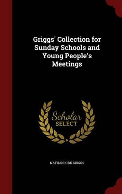Griggs' Collection for Sunday Schools and Young People's Meetings