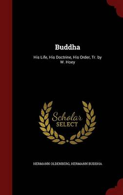 Buddha: His Life, His Doctrine, His Order, Tr. by W. Hoey