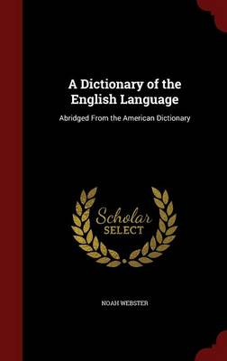 A Dictionary of the English Language: Abridged from the American Dictionary