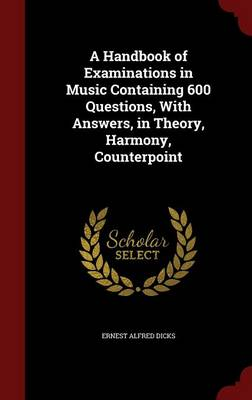 A Handbook of Examinations in Music Containing 600 Questions, with Answers, in Theory, Harmony, Counterpoint