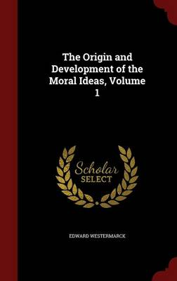 The Origin and Development of the Moral Ideas; Volume 1