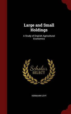 Large and Small Holdings: A Study of English Agricultural Economics