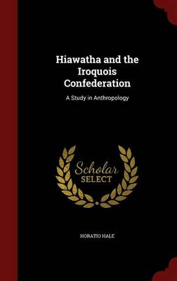 Hiawatha and the Iroquois Confederation: A Study in Anthropology