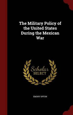 The Military Policy of the United States During the Mexican War