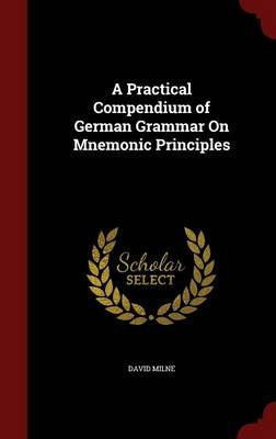 A Practical Compendium of German Grammar on Mnemonic Principles