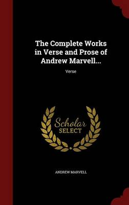 The Complete Works in Verse and Prose of Andrew Marvell...: Verse
