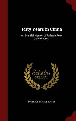 Fifty Years in China: An Eventful Memoir of Tarleton Perry Crawford, D.D.
