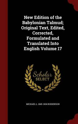 New Edition of the Babylonian Talmud; Original Text, Edited, Corrected, Formulated and Translated Into English Volume 17