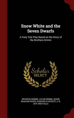 Snow White and the Seven Dwarfs: A Fairy Tale Play Based on the Story of the Brothers Grimm