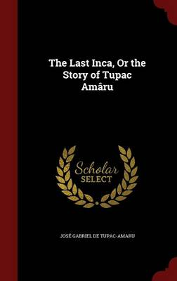The Last Inca, or the Story of Tupac Amaru