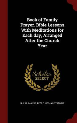Book of Family Prayer. Bible Lessons with Meditations for Each Day, Arranged After the Church Year
