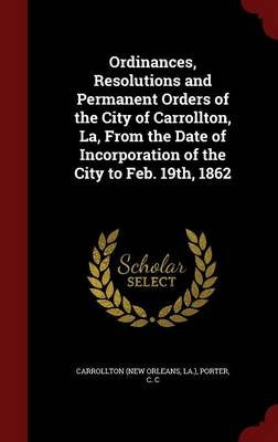 Ordinances, Resolutions and Permanent Orders of the City of Carrollton, La, from the Date of Incorporation of the City to Feb. 19th, 1862
