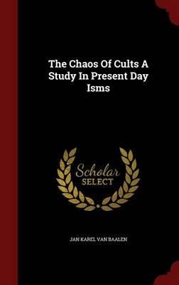The Chaos of Cults a Study in Present Day Isms