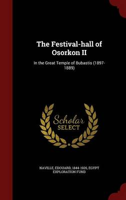The Festival-Hall of Osorkon II: In the Great Temple of Bubastis (1897-1889)