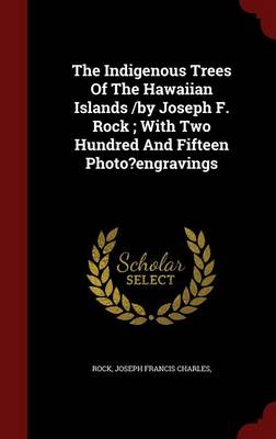 The Indigenous Trees of the Hawaiian Islands /By Joseph F. Rock; With Two Hundred and Fifteen Photo?engravings