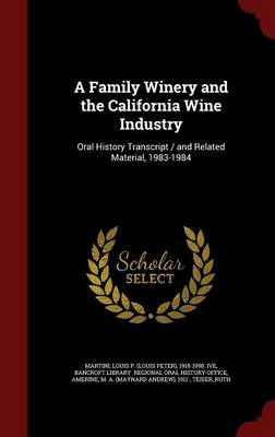 A Family Winery and the California Wine Industry: Oral History Transcript / And Related Material, 1983-1984