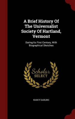 A Brief History of the Universalist Society of Hartland, Vermont: During Its First Century, with Biographical Sketches