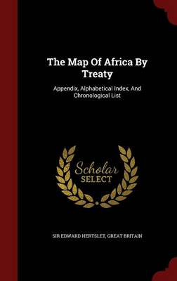 The Map of Africa by Treaty: Appendix, Alphabetical Index, and Chronological List