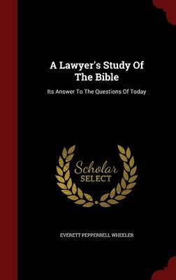 A Lawyer's Study of the Bible: Its Answer to the Questions of Today