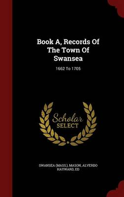 Book A, Records of the Town of Swansea: 1662 to 1705