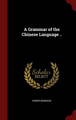 A Grammar of the Chinese Language ..