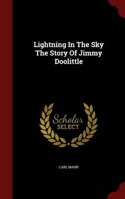 Lightning in the Sky the Story of Jimmy Doolittle