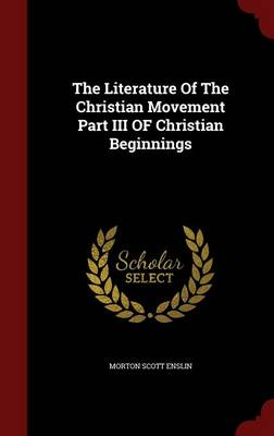 The Literature of the Christian Movement Part III of Christian Beginnings